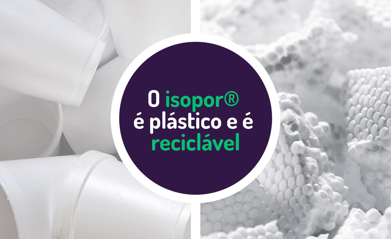 O Isopor® é um plástico e é 100% reciclável